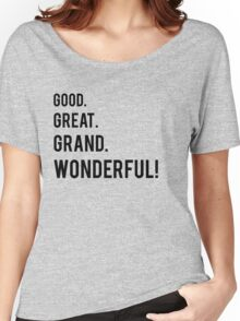 Good. Great. Grand. Wonderful! Women's Relaxed Fit T-Shirt