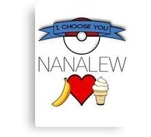 I Choose You, Nanalew! Canvas Print