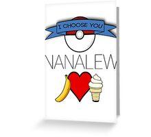 I Choose You, Nanalew! Greeting Card