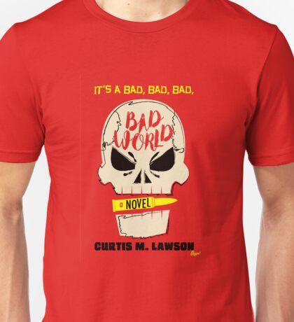 It's A Bad, Bad, Bad, Bad World Unisex T-Shirt