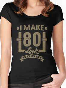 I Make 80 Look Good! Women's Fitted Scoop T-Shirt
