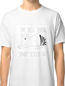 The best thing since sliced cat Classic T-Shirt