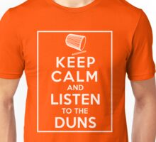 Keep Calm and Listen to the Duns Unisex T-Shirt