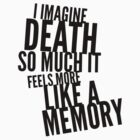 I imagine death so much it feels more like a memory by Kate Sortino