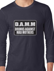 Drunks Against Mad Mothers - D.A.M.M Long Sleeve T-Shirt