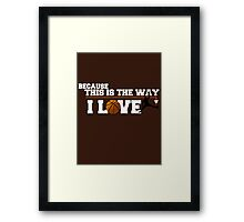 Basketball - Because this is the way I love Framed Print