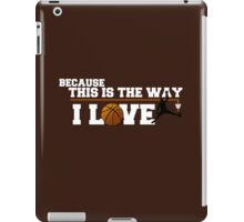 Basketball - Because this is the way I love iPad Case/Skin