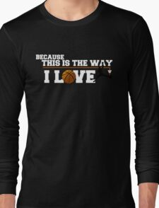 Basketball - Because this is the way I love T-Shirt