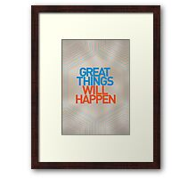 Great Things Will Happen Framed Print