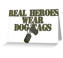 Real  Heroes wear dog tags Greeting Card