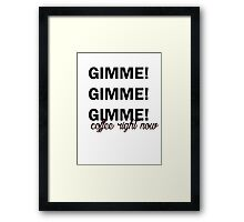 Gimme coffee right now Framed Print