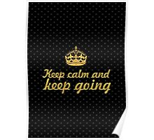 Keep calm and keep going... Inspirational Quote Poster