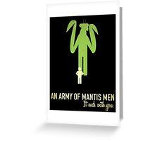 Mantis men army Greeting Card