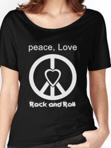 Peace, Love, Rock and Roll  Women's Relaxed Fit T-Shirt