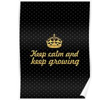 Keep calm and keep growing... Inspirational Quote Poster