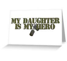 My Daughter is My Hero Greeting Card