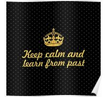Keep calm and learn from past... Inspirational Quote (Square) Poster