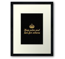 Keep calm and live for others... Inspirational Quote Framed Print