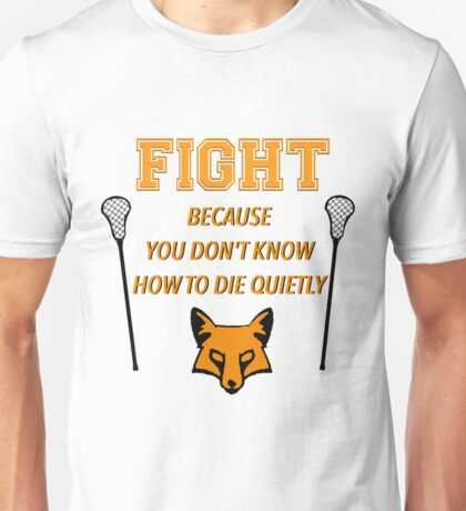 "The Foxhole Court – ""Fight Because You Don't Know How to Die Quietly"" Unisex T-Shirt"