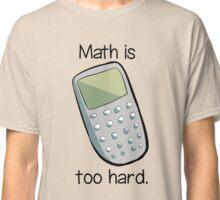 Math is too hard. Classic T-Shirt