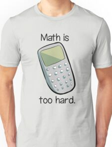 Math is too hard. Unisex T-Shirt