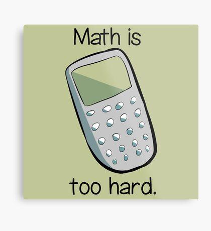 Math is too hard. Metal Print