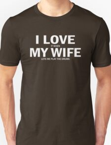 I Love It When My Wife Lets Me Play The Drums T-Shirt