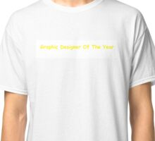 Graphic Designer Of The Year comic sans Classic T-Shirt