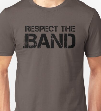 Respect The Band (Black Lettering) Unisex T-Shirt
