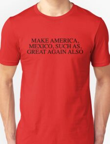 Make Mexico Great Again Also Unisex T-Shirt