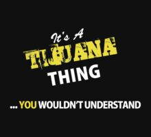 It's A TIJUANA thing, you wouldn't understand !! by satro