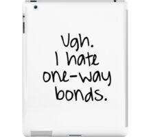 Ugh. I hate one-way bonds. iPad Case/Skin