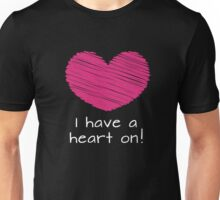 I Have a Heart On Unisex T-Shirt