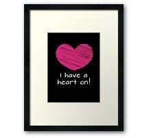 I Have a Heart On Framed Print