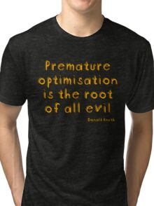 Premature optimization is the root of all evil - Donald Knuth Tri-blend T-Shirt