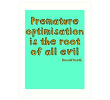 Premature optimization is the root of all evil - Donald Knuth Art Print