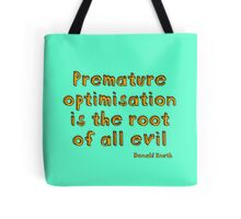 Premature optimization is the root of all evil - Donald Knuth Tote Bag