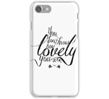 You Don't Know How Lovely You Are iPhone Case/Skin