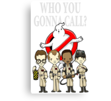 WHO YOU GONNA CALL?? Canvas Print