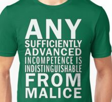 Any sufficiently advanced incompetence is indistinguishable from malice T-Shirt