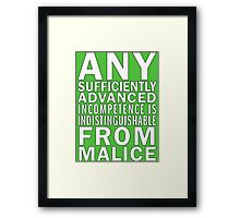 Any sufficiently advanced incompetence is indistinguishable from malice Framed Print