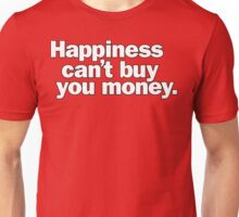 Happiness can't buy you money. Unisex T-Shirt