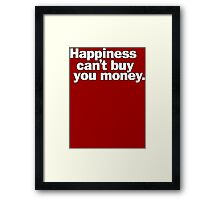 Happiness can't buy you money. Framed Print