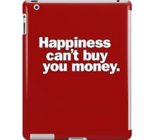 Happiness can't buy you money. iPad Case/Skin