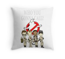 WHO YOU GONNA CALL?? Throw Pillow