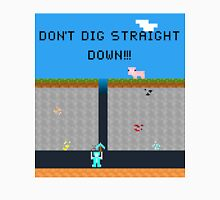 Minecraft - Don't Dig Straight Down!!! Unisex T-Shirt