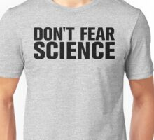 Dont Fear Science Unisex T-Shirt