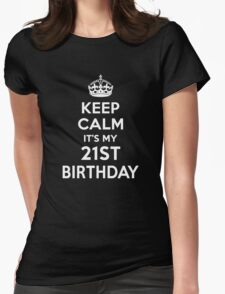 Keep Calm It's my 21st Birthday Shirt Womens Fitted T-Shirt