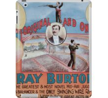 Performing Arts Posters The original and only Ray Burton the greatest most novel mid air juggler balancer the only swinging wire rifle shot in the world three great acts in one 0500 iPad Case/Skin