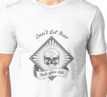 Don't let fear rule your life Unisex T-Shirt